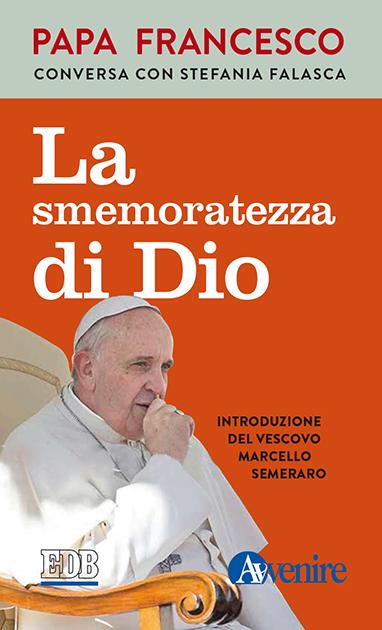 La Smemoratezza di Dio. Papa Francesco conversa con Stefania Falasca